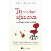 Tu Conduci Afacerea - Clay Mathile