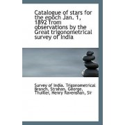 Catalogue of Stars for the Epoch Jan. 1, 1892 from Observations by the Great Trigonometrical Survey by Survey Of India Trigonometrical Branch