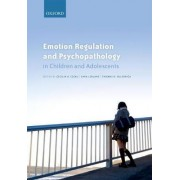 Emotion Regulation and Psychopathology in Children and Adolescents by Cecilia A. Essau