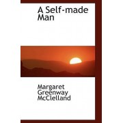 A Self-Made Man by Margaret Greenway McClelland