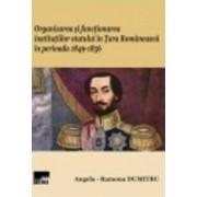 Organizarea Si Functionarea Institutiilor Statului In Tara Ro 1849-1856 - AngelA-Ramona Dumitru