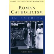 Roman Catholicism in America by Chester Gillis