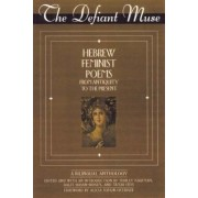 The Defiant Muse: Hebrew Feminist Poems from Antiquity to the Present: A Bilingual Anthology by Shirley Kaufman