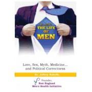 The Life of Men: Love, Sex, Myth, Medicine... and Political Correctness