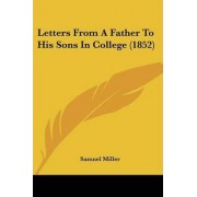 Letters From A Father To His Sons In College (1852) by Samuel Miller