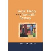 Social Theory in the Twentieth Century by Patrick Baert
