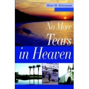 No More Tears in Heaven by Mimi M Heitzmann