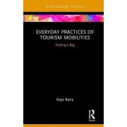 Everyday Practices of Tourism Mobilities by Kaya Barry