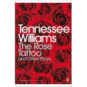 The Rose Tattoo and Other Plays: Camino Real,Orpheus Descending by Tennessee Williams