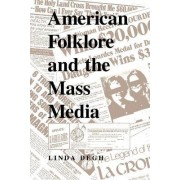 American Folklore and the Mass Media by Linda Degh
