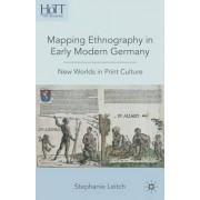 Mapping Ethnography in Early Modern Germany by Stephanie Leitch