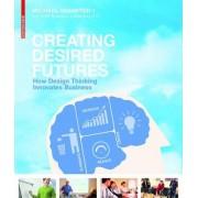 Creating Desired Futures by Michael Shamiyeh