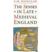 The Senses in Late Medieval England by C. M. Woolgar