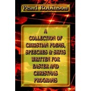 A Collection of Christian Poems, Speeches & Skits Written for Easter and Christmas Programs by Pearl Robinson