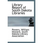 Library Report of South Dakota Libraries by Powers William Howard