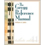 The Gregg Reference Manual: A Manual of Style, Grammar, Usage, and Formatting Tribute Edition by William A. Sabin