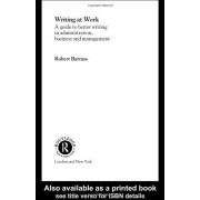 Writing At Work: A Guide To Better Writing Administration, Business And Management