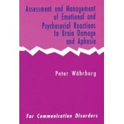 Assessment and Management of Emotional and Psychosocial Reactions to Brain Damage and Aphasia by Peter Wahrborg
