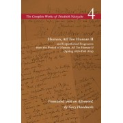 Human, All Too Human II and Unpublished Fragments from the Period of Human, All Too Human II (Spring 1878 - Fall 1879): Volume 4 by Friedrich Wilhelm Nietzsche