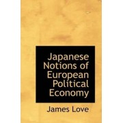 Japanese Notions of European Political Economy by D.Min. James Love