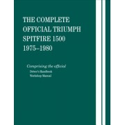 The Complete Official Triumph Spitfire 1500: 1975, 1976, 1977, 1978, 1979, 1980: Includes Driver's Handbook and Workshop Manual