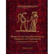 Books of the Dead Belonging to Tshemmin and Neferirnub by Michael D Rhodes