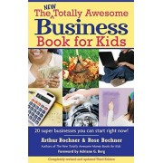 Arthur Bochner The New Totally Awesome Business Book for Kids (and Their Parents)