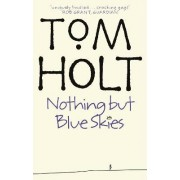 Nothing But Blue Skies by Tom Holt