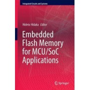 Embedded Flash Memory for Embedded Systems: Technology, Design to Sub-System and Innovations 2018 by Hideto Hidaka