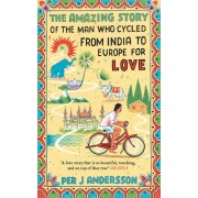 The Amazing Story of the Man Who Cycled from India to Europe for Love(Per J Andersson)
