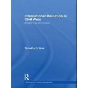 International Mediation in Civil Wars by Timothy D. Sisk