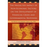 The Neglected Impact of Non-Economic Factors on the Development of Financial Crises and Governmental Responses by Fahrettin Sumer