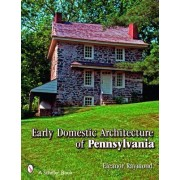 Early Domestic Architecture of Pennsylvania by Eleanor Raymond