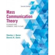Mass Communication Theory by Stanley J. Baran