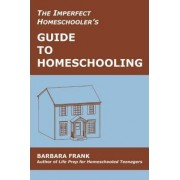The Imperfect Homeschooler's Guide to Homeschooling by Barbara Frank