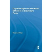 Cognitive Style and Perceptual Difference in Browning's Poetry by Suzanne Bailey