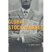A History of the Global Stock Market by B.M. Smith