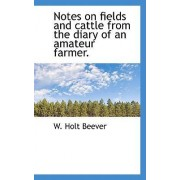Notes on Fields and Cattle from the Diary of an Amateur Farmer. by W Holt Beever