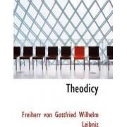 Theodicy by Freiherr Von Gottfried Wilhelm Leibniz
