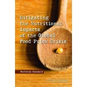Mitigating the Nutritional Impacts of the Global Food Price Crisis by Board on Global Health