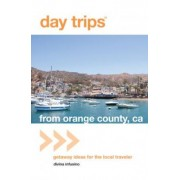 Day Trips from Orange County, CA by Divina Infusino