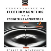 Fundamentals of Electromagnetics with Engineering Applications by Stuart M. Wentworth