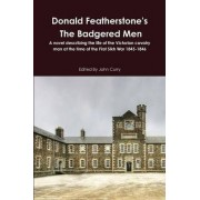 Donald Featherstone's the Badgered Men a Novel Describing the Life of the Victorian Cavalry Man at the Time of the First Sikh War 1845-1846 by John Curry