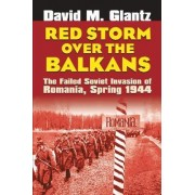 Red Storm Over the Balkans by Colonel David M. Glantz
