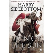 Warrior of Rome III: Lion of the Sun by Harry Sidebottom