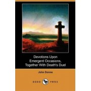 Devotions Upon Emergent Occasions, Together with Death's Duel (Dodo Press) by John Donne