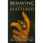 Behaving as If the God in All Life Mattered by Machaelle Small-Wright