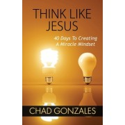 Think Like Jesus: 40 Days to Creating a Miracle Mindset