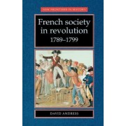 French Society in Revolution, 1789-99 by David Andress