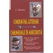 Carnaval Literar. Caragiale in Anecdota. Glume, farse, anecdote, clipe din viata unor personalitati. Documente, aspecte si siluete junimiste. Polemici